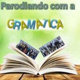 """""""Parodiando com a Gramática"""""""