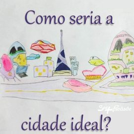Como seria a Cidade ideal?